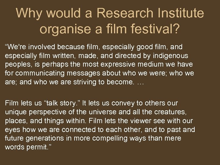 "Why would a Research Institute organise a film festival? ""We're involved because film, especially"