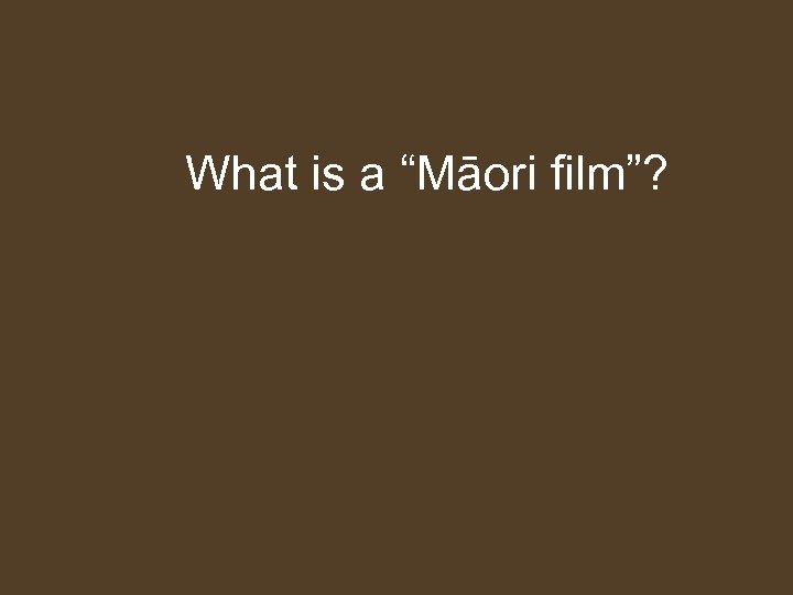 """What is a """"Māori film""""?"""