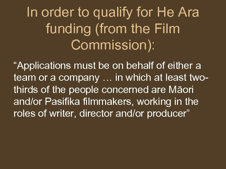 """In order to qualify for He Ara funding (from the Film Commission): """"Applications must"""