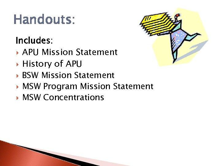 Handouts: Includes: APU Mission Statement History of APU BSW Mission Statement MSW Program Mission