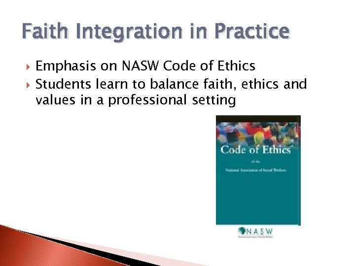 Faith Integration in Practice Emphasis on NASW Code of Ethics Students learn to balance
