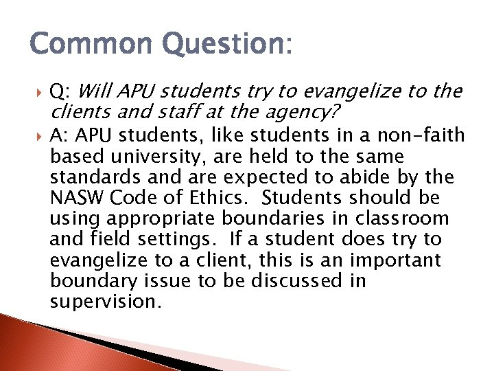 Common Question: Q: Will APU students try to evangelize to the clients and staff