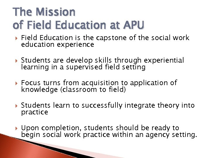 The Mission of Field Education at APU Field Education is the capstone of the