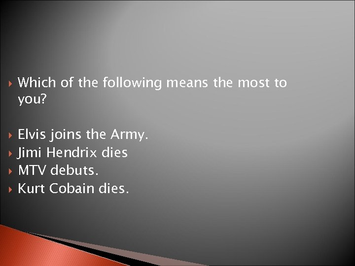 Which of the following means the most to you? Elvis joins the Army.