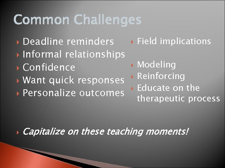 Common Challenges Deadline reminders Informal relationships Confidence Want quick responses Personalize outcomes Field implications