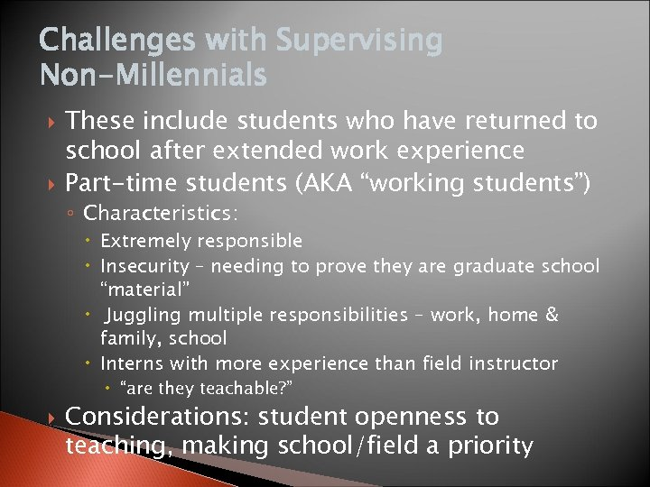 Challenges with Supervising Non-Millennials These include students who have returned to school after extended