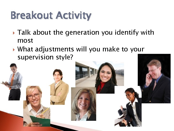 Breakout Activity Talk about the generation you identify with most What adjustments will you