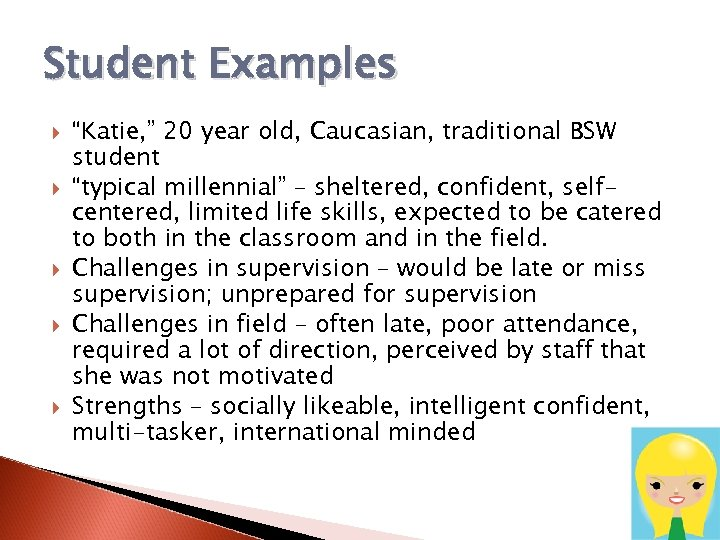 """Student Examples """"Katie, """" 20 year old, Caucasian, traditional BSW student """"typical millennial"""" –"""