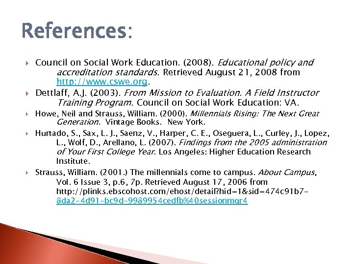 References: Council on Social Work Education. (2008). Educational policy and accreditation standards. Retrieved August