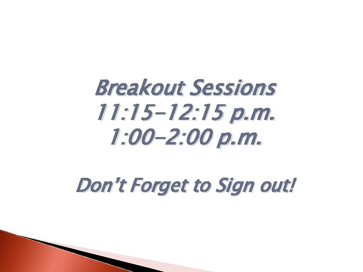 Breakout Sessions 11: 15 -12: 15 p. m. 1: 00 -2: 00 p. m.
