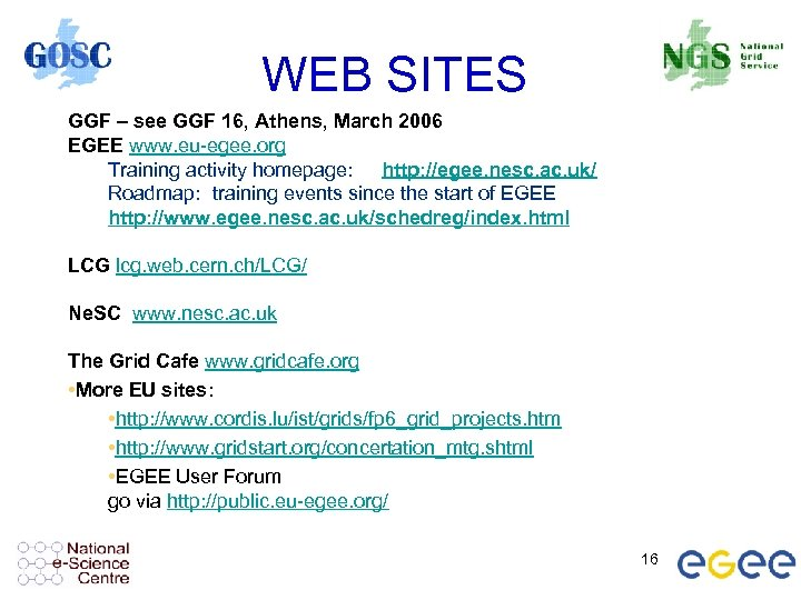 WEB SITES GGF – see GGF 16, Athens, March 2006 EGEE www. eu-egee. org