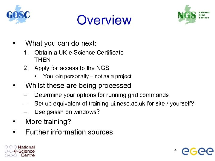 Overview • What you can do next: 1. Obtain a UK e-Science Certificate THEN