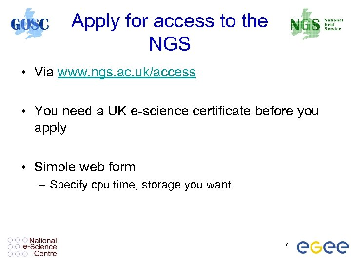 Apply for access to the NGS • Via www. ngs. ac. uk/access • You