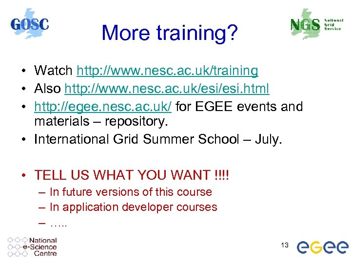 More training? • Watch http: //www. nesc. ac. uk/training • Also http: //www. nesc.