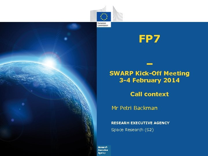 FP 7 – SWARP Kick-Off Meeting 3 -4 February 2014 Call context Mr Petri