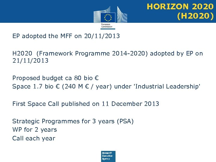 HORIZON 2020 (H 2020) • EP adopted the MFF on 20/11/2013 • H 2020