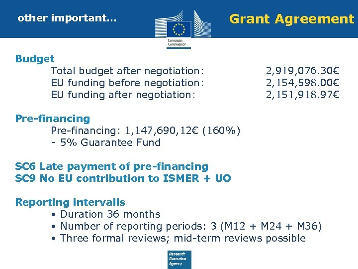 other important… Grant Agreement Budget Total budget after negotiation: EU funding before negotiation: EU