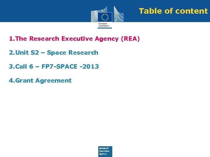 Table of content 1. The Research Executive Agency (REA) 2. Unit S 2 –