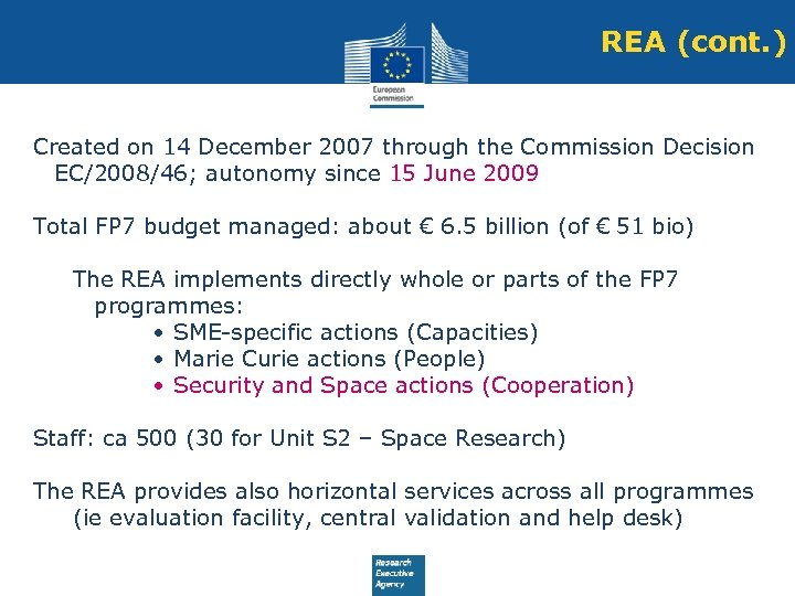 REA (cont. ) Created on 14 December 2007 through the Commission Decision EC/2008/46; autonomy