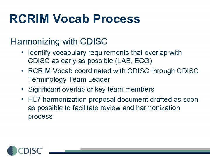 RCRIM Vocab Process Harmonizing with CDISC • Identify vocabulary requirements that overlap with CDISC