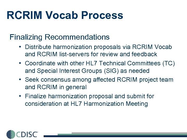 RCRIM Vocab Process Finalizing Recommendations • Distribute harmonization proposals via RCRIM Vocab and RCRIM