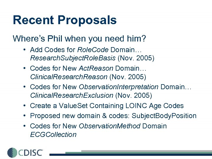 Recent Proposals Where's Phil when you need him? • Add Codes for Role. Code