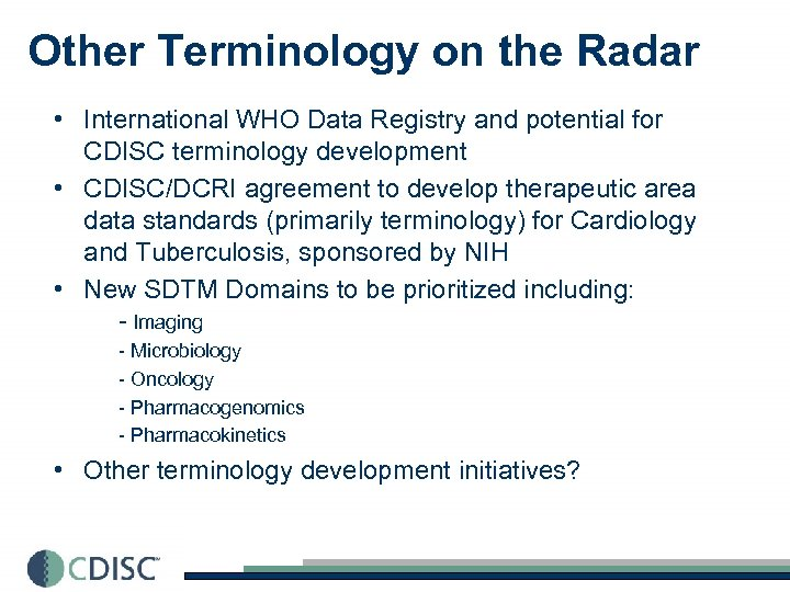 Other Terminology on the Radar • International WHO Data Registry and potential for CDISC