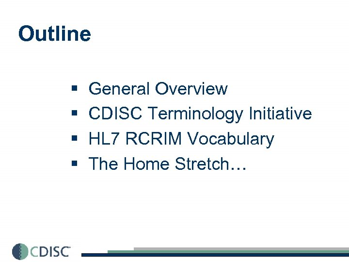 Outline § § General Overview CDISC Terminology Initiative HL 7 RCRIM Vocabulary The Home