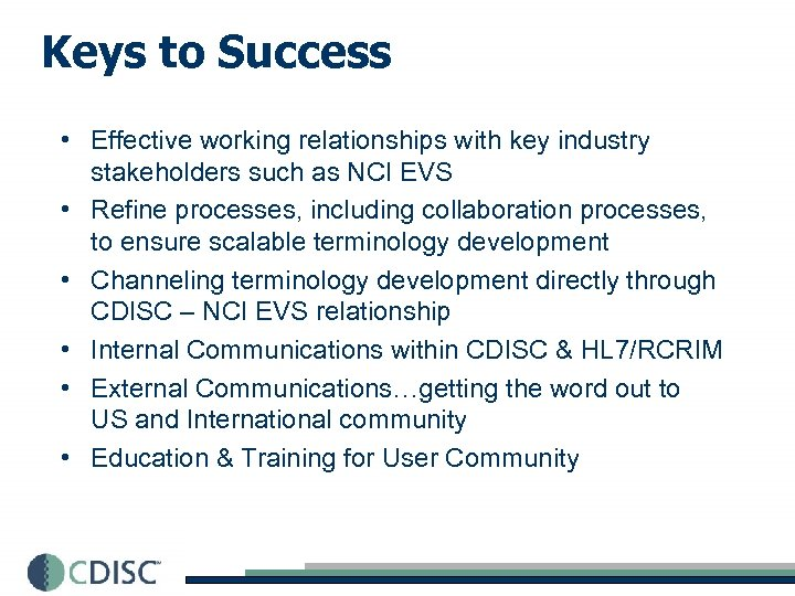 Keys to Success • Effective working relationships with key industry stakeholders such as NCI