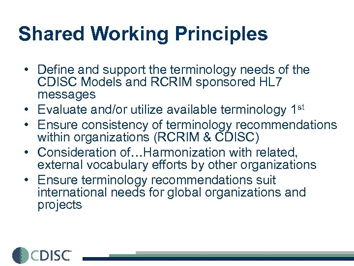Shared Working Principles • Define and support the terminology needs of the CDISC Models