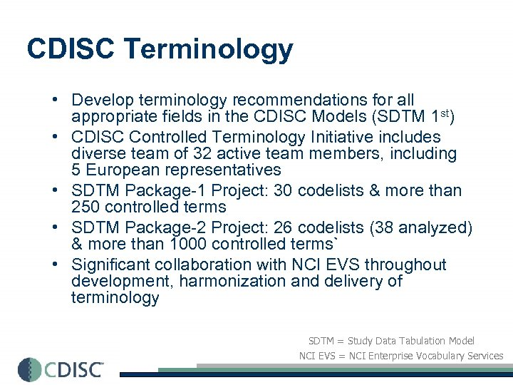 CDISC Terminology • Develop terminology recommendations for all appropriate fields in the CDISC Models
