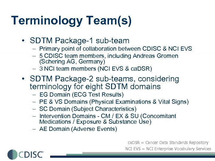 Terminology Team(s) • SDTM Package-1 sub-team – Primary point of collaboration between CDISC &