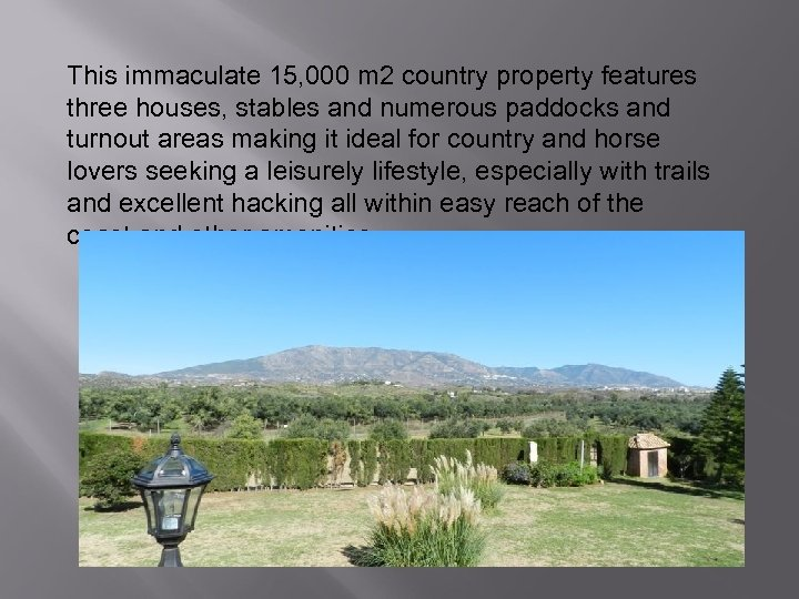 This immaculate 15, 000 m 2 country property features three houses, stables and numerous