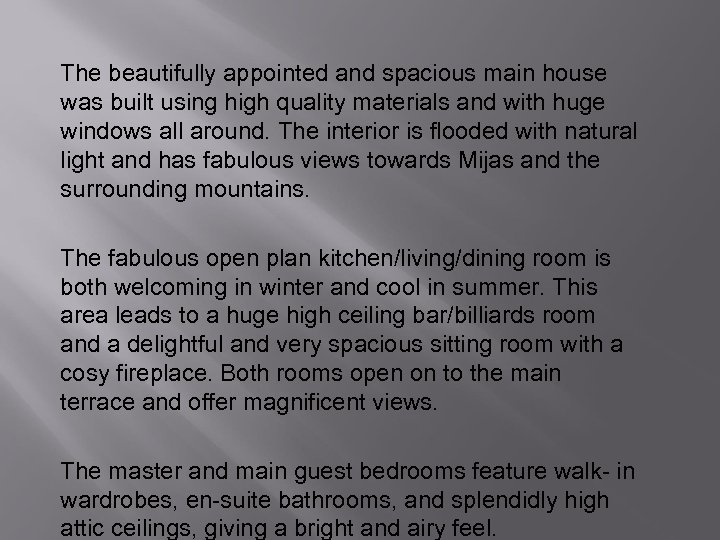 The beautifully appointed and spacious main house was built using high quality materials and
