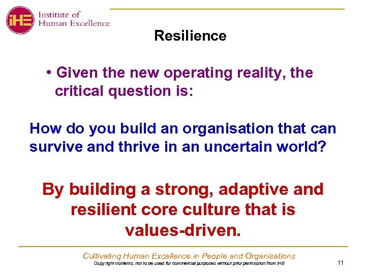 Resilience • Given the new operating reality, the critical question is: How do you