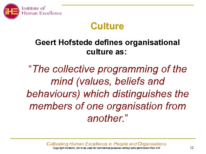 "Culture Geert Hofstede defines organisational culture as: ""The collective programming of the mind (values,"
