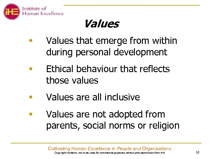 Values § Values that emerge from within during personal development § Ethical behaviour that