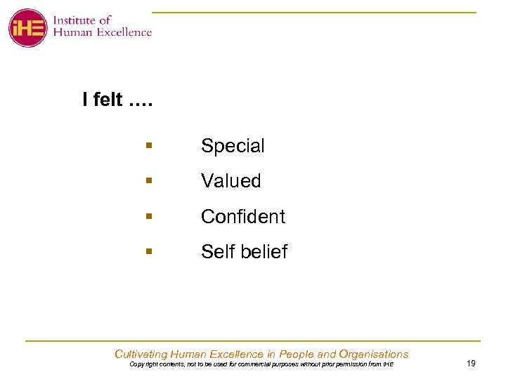 I felt …. § Special § Valued § Confident § Self belief Cultivating Human