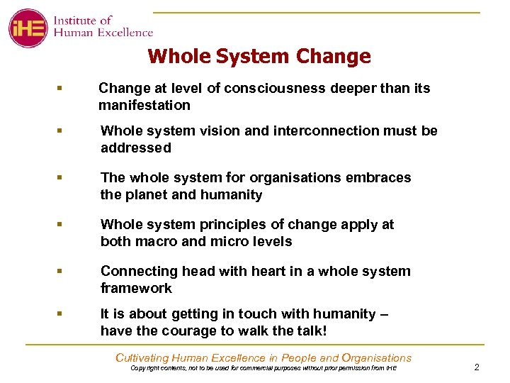 Whole System Change § Change at level of consciousness deeper than its manifestation §