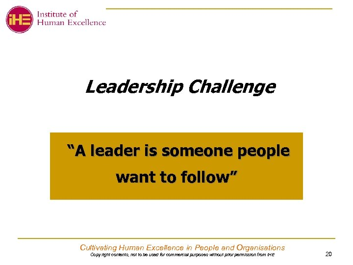 "Leadership Challenge ""A leader is someone people want to follow"" Cultivating Human Excellence in"