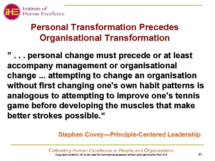 "Personal Transformation Precedes Organisational Transformation "". . . personal change must precede or at"