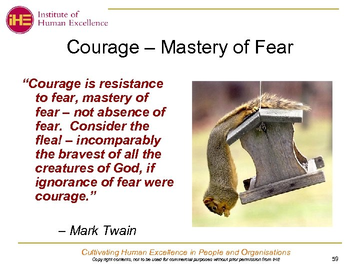 "Courage – Mastery of Fear ""Courage is resistance to fear, mastery of fear –"