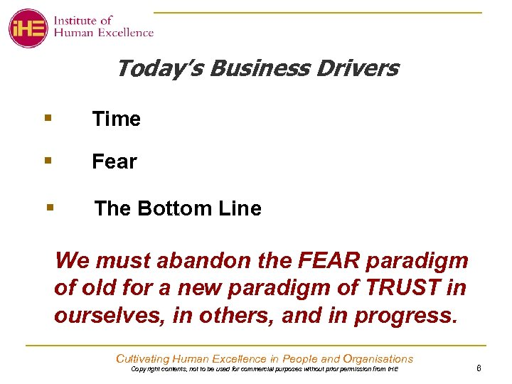 Today's Business Drivers § Time § Fear § The Bottom Line We must abandon
