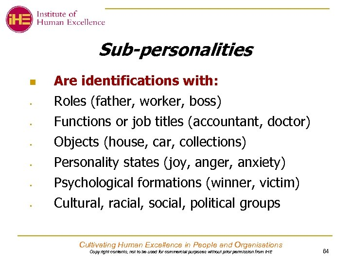 Sub-personalities § Are identifications with: Roles (father, worker, boss) Functions or job titles (accountant,