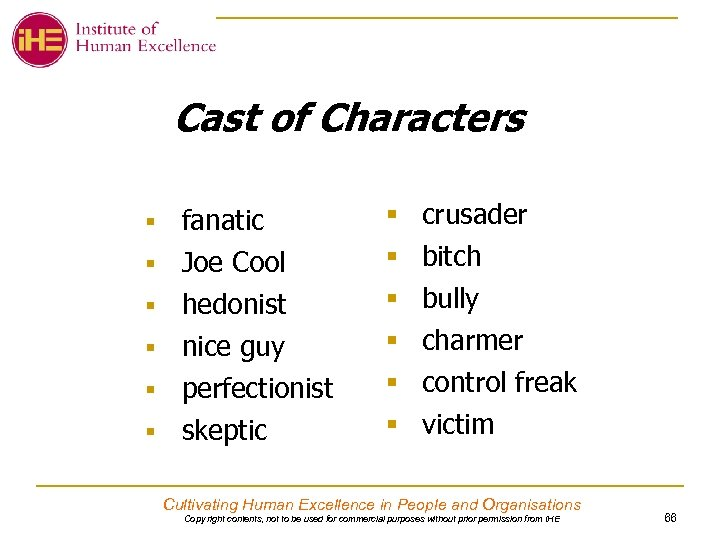 Cast of Characters fanatic § Joe Cool § § hedonist nice guy § perfectionist