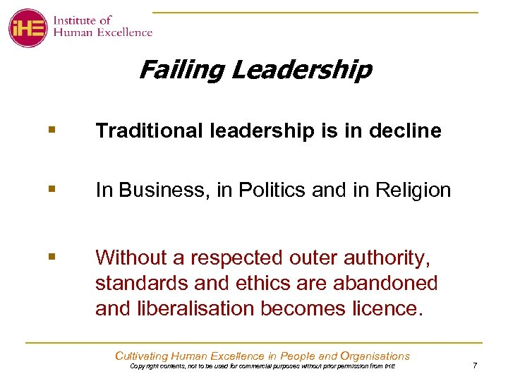 Failing Leadership § Traditional leadership is in decline § In Business, in Politics and