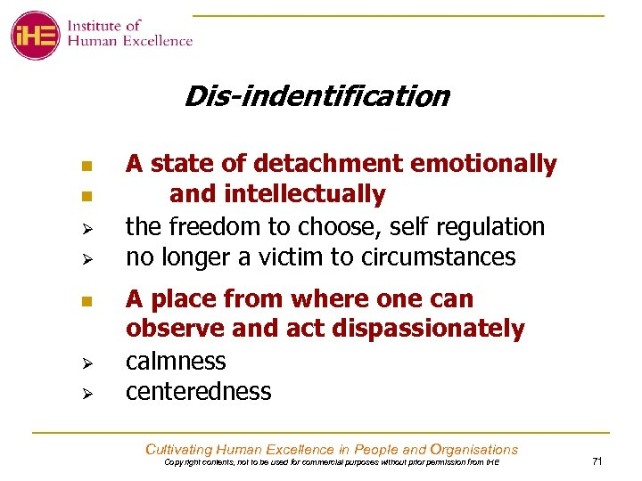 Dis-indentification n n Ø Ø A state of detachment emotionally and intellectually the freedom
