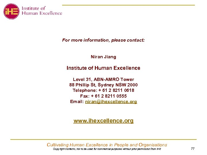 For more information, please contact: Niran Jiang Institute of Human Excellence Level 31, ABN-AMRO