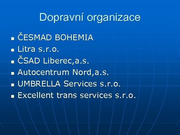 Dopravní organizace n n n ČESMAD BOHEMIA Litra s. r. o. ČSAD Liberec, a.