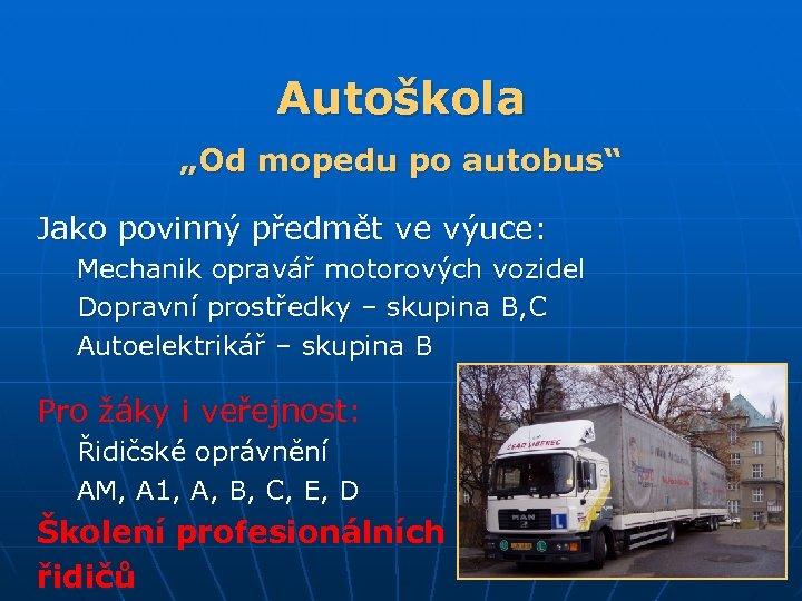 """Autoškola """"Od mopedu po autobus"""" Jako povinný předmět ve výuce: Mechanik opravář motorových vozidel"""